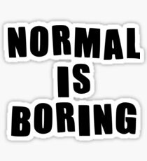 Normal is boring! Sticker