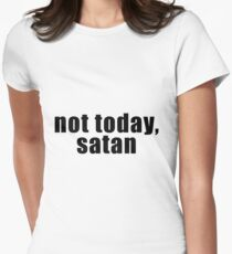 Not today, satan Women's Fitted T-Shirt