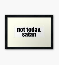Not today, satan Framed Print