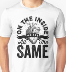 On The Inside We Are All The Same. Unisex T-Shirt