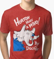 Horton Hears Doctor Who! Tri-blend T-Shirt