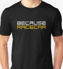 Because Racecar (grungy white and yellow text) T-Shirt