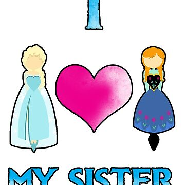 I <3 My Sister by Durnesque