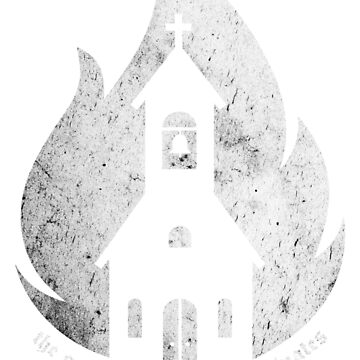 """The only Church that Illuminates is a Burning Church."" by porkuskorpz"