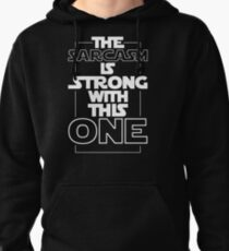 The Sarcasm Is Strong With This One Star Wars Sarcastic T-Shirt Pullover Hoodie