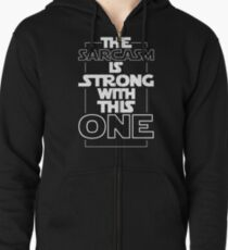 The Sarcasm Is Strong With This One Star Wars Sarcastic T-Shirt Zipped Hoodie