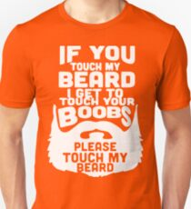 If You Touch My beard I Get To Touch Your Boobs, Please Touch My Beard. Unisex T-Shirt