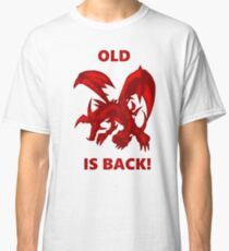 Old Red-Eyes B. Dragon Is Back! Classic T-Shirt