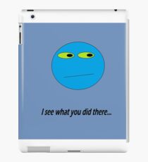 I See What You Did There iPad Case/Skin