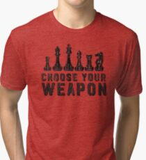 Chess Choose Your Weapon - Chess Lover Tri-blend T-Shirt