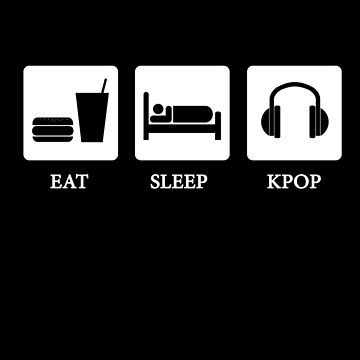 eat sleep kpop by erada
