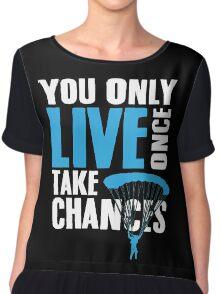 You only live once take chances Chiffon Top