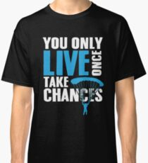 You only live once take chances Classic T-Shirt