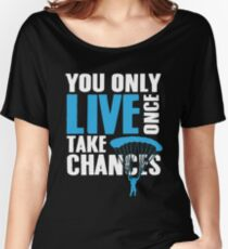 You only live once take chances Women's Relaxed Fit T-Shirt