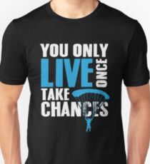 You only live once take chances Unisex T-Shirt