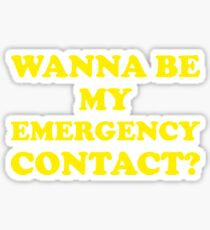 Wanna Be My Emergency Contact? Sticker