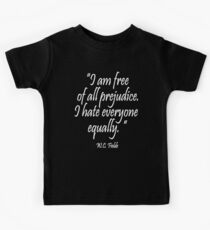 HATE, PREJUDICE, WC. Fields, 'I am free  of all prejudice. I hate everyone  equally'  Kids Tee