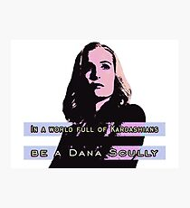 In a world full of Kardashians, be a Dana Scully Photographic Print