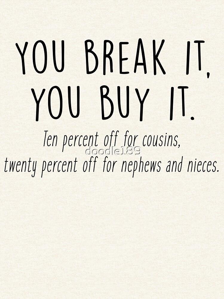 You break it, you buy it by doodle189