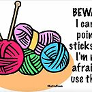 Beware I carry pointy sticks and I'm not afraid to use them by KnitzyBlonde