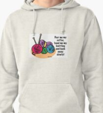 Pour me my coffee, hand me my knitting and back away slowly! Pullover Hoodie