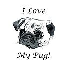 I Love My Pug! T-Shirt , Hoodie, Phone Cases & More! by Patricia Barmatz
