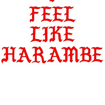 I FEEL LIKE HARAMBE - KANYE V.2 by jakehgoesrawr