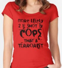 More likely to be shot by cops than a terrorist Women's Fitted Scoop T-Shirt