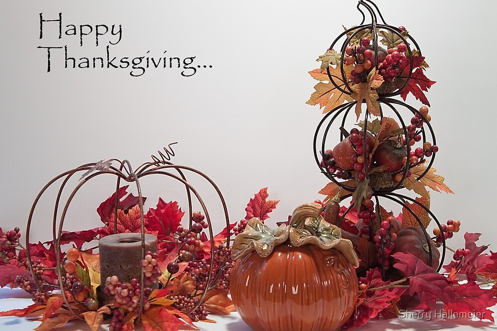 Happy Thanksgiving! by Sherry Hallemeier