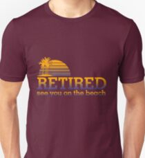 Retired see you on the beach Unisex T-Shirt