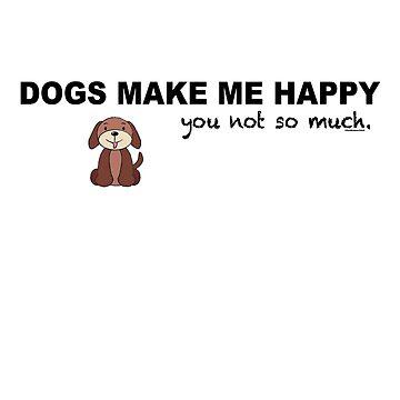 DOGS MAKE ME HAPPY by FOUNDationYOU