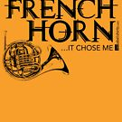 I Didn't Choose The French Horn (Black Lettering) by RedLabelShirts