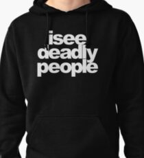 I see deadly people Pullover Hoodie