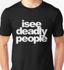 I see deadly people Unisex T-Shirt