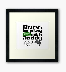 Born to play Xbox with Daddy Framed Print