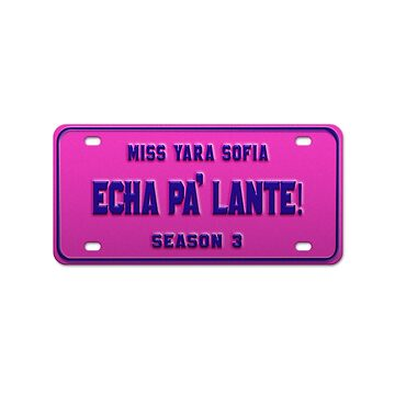 Echa Pa' Lante! - Yara Sofia License Plate by nationalpride