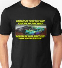 you been racin Unisex T-Shirt
