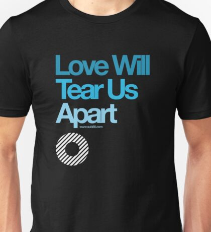 Love Will Never Tear Us Apart ... T-Shirt