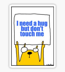 I need a hug but don't touch me Sticker