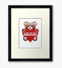 My Love For You Is Unbearable Framed Print