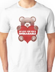 My Love For You Is Unbearable Unisex T-Shirt