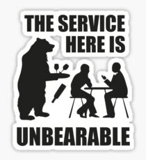 The Service Here Is Unbearable Sticker