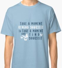 take a moment to find yourself Classic T-Shirt