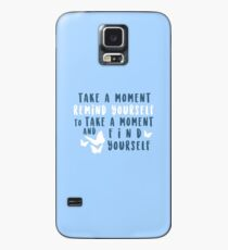take a moment to find yourself Case/Skin for Samsung Galaxy