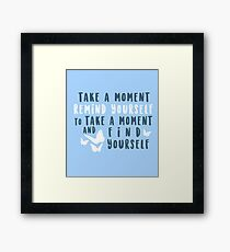 take a moment to find yourself Framed Print