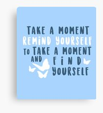 take a moment to find yourself Canvas Print