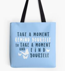 take a moment to find yourself Tote Bag
