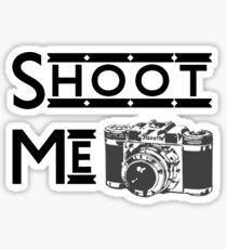 Shoot Me Sticker