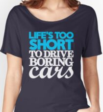 Life's too short to drive boring cars (1) Women's Relaxed Fit T-Shirt