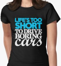 Life's too short to drive boring cars (1) Women's Fitted T-Shirt
